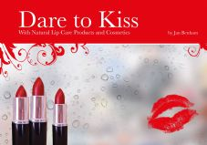 Dare To Kiss With Natural Lip Care Products and Cosmetics